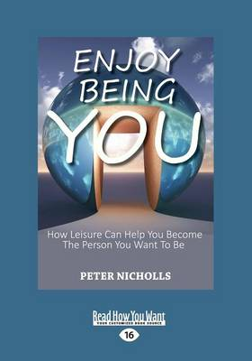 Enjoy Being You: How Leisure Can Help you Become The Person You Want To Be (Paperback)