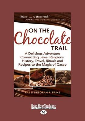 On The Chocolate Trail: A Delicious Adventure Connecting Jews, Religions, History, Travel, Rituals And Recipes To The Magic Of Cacao (Large Print 16pt) (Paperback)