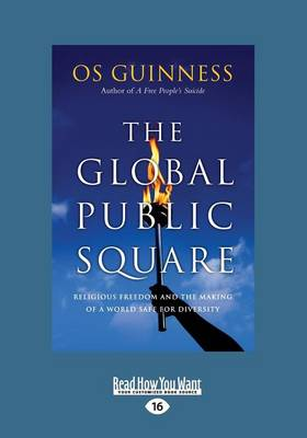 The Global Public Square: Religious Freedom and the Making of a World Safe for Diversity (Large Print 16pt) (Paperback)