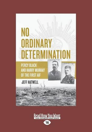 No Ordinary Determination: Percy Black and Harry Murray of the First AIF (Paperback)