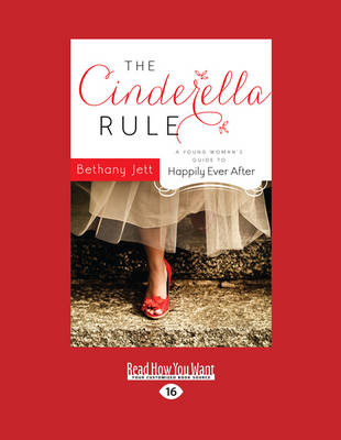 The Cinderella Rule: A Young Woman's Guide to Happily Ever After (Paperback)