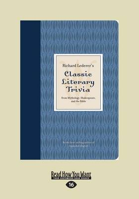Richard Lederer's Classic Literary Trivia: From Mythology, Shakespeare, and the Bible (Paperback)