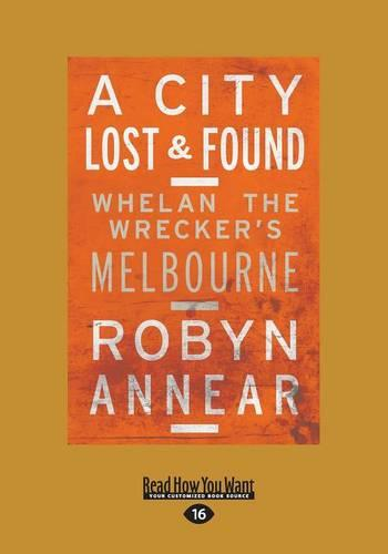 A City Lost & Found: Whelan the Wrecker's Melbourne (Paperback)