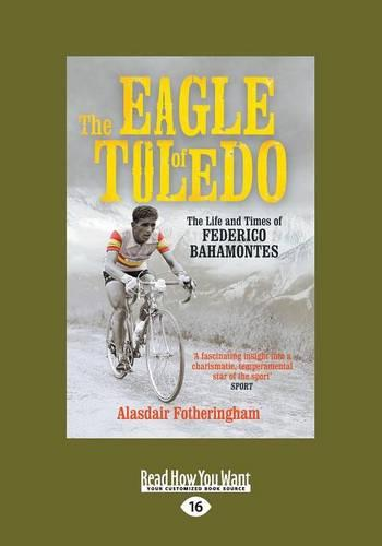 The Eagle of Toledo: The Life and Times of Federico Bahamontes (Paperback)