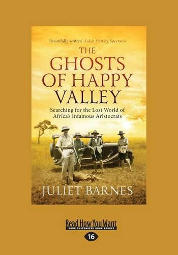 The Ghosts of Happy Valley: Searching for the Lost World of Africa's Infamous Aristocrats (Paperback)
