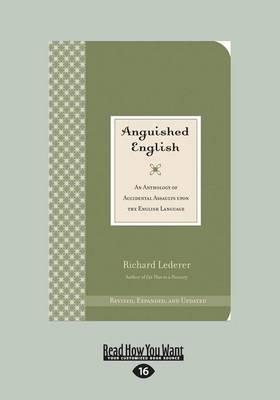 Anguished English: An Anthology of Accidental Assaults on the English Language (Paperback)