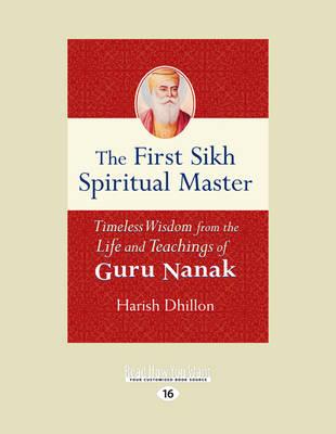 The First Sikh Spiritual Master: Timeless Wisdom from the Life and Teachings of Guru Nanak (Paperback)