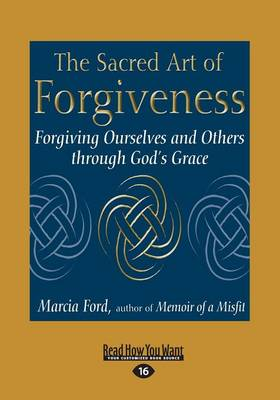 The Sacred Art of Forgiveness: Forgiving Ourselves and Others Through God's Grace (Paperback)