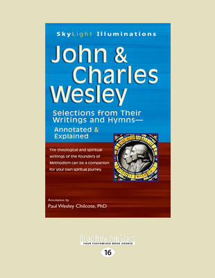 John & Charles Wesley: Selections from Their Writings and Hymns-Annotated & Explained (Paperback)