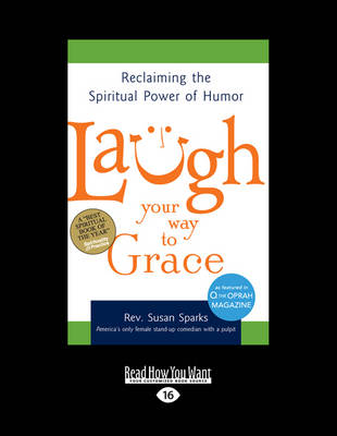Laugh Your Way to Grace: Reclaiming the Spiritual Power of Humor (Paperback)