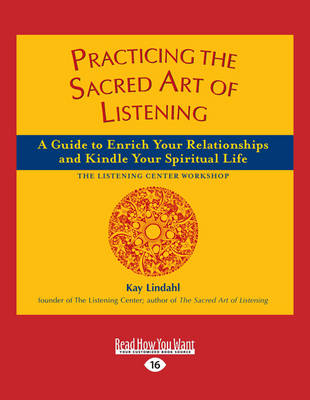 Practicing the Sacred Art of Listening: A Guide to Enrich Your Relationships and Kindle Your Spiritual Life (Paperback)