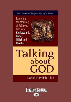Talking About God: Exploring the Meaning of Religious Life With Kierkegaard, Buber, Tillich and Heschel (Paperback)