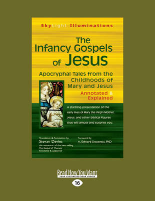 The Infancy Gospels of Jesus: Apocryphal Tales from the Childhoods of Mary and Jesus-Annotated & Explained (Paperback)