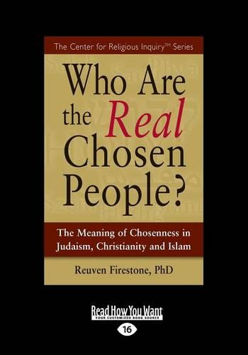 Who are the Real Chosen People?: The Meaning of Choseness in Judaism, Christianity and Islam (Paperback)