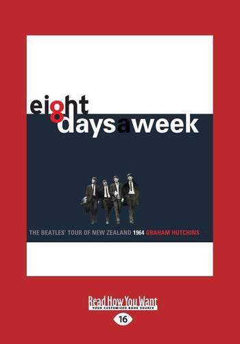 Eight Days A Week: The Beatles' Tour of New Zealand 1964 (Paperback)