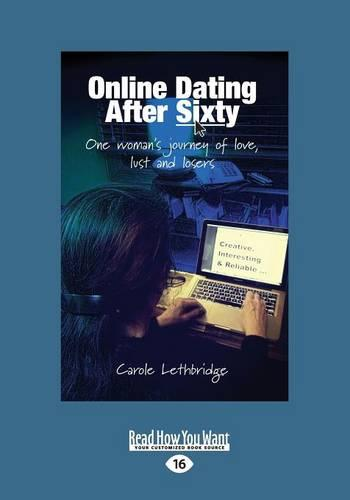 Online Dating After Sixty: One Woman's journey of Love, Lust and Losers (Paperback)