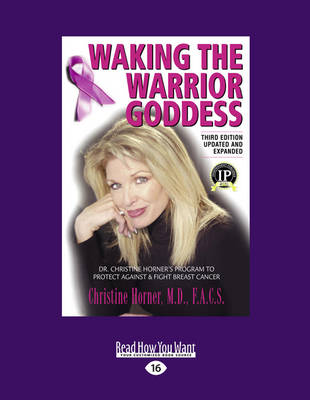 Waking the Warrior Goddes: Dr. Christine Horner's Program to Protect Against & Fight Breast Cancer (3rd Edition) (Paperback)
