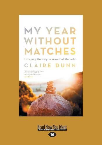My Year Without Matches: Escaping the City in Search of the Wild (Paperback)