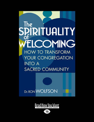 The Spirituality of Welcoming: How to Transform Your Congregation into a Sacred Community (Paperback)