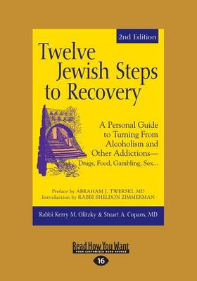 Twelve Jewish Steps to Recovery: A Personal Guide to Turning from Alcoholism and Other Addictions-Drugs, Food, Gambling, Sex... (Paperback)