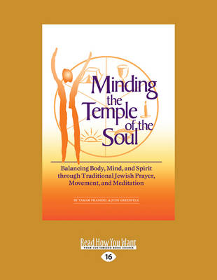 Minding the Temple of the Soul: Balancing Body, Mind and Spirit Through Traditional Jewish Prayer, Movement and Meditation (Paperback)
