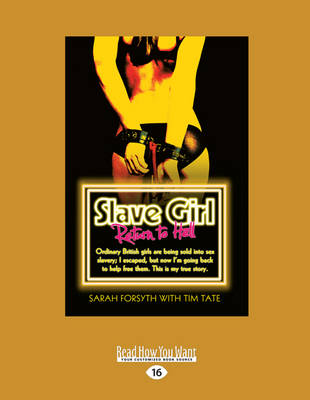 Slave Girl: Return to Hell: Ordinary British Girls are Being Sold into Sex Slavery; I Escaped, but Now I'm Going Back to Help Free Them. This is My True Story. (Paperback)