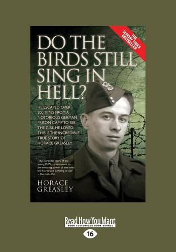 Do the Birds Still Sing in Hell ?: He Escaped Over 200 Times from a Notorious German Prison Camp to See the Girl He Loved. This is the Incredible Story of Horace Greasley. (Paperback)
