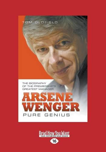 Arsene Wenger: Pure Genius: The Biography of the Premiership's Greatest Manager (Paperback)