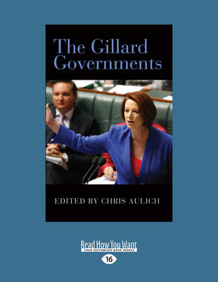 The Gillard Governments: Australian Commonwealth Administration 2010-2013 (Paperback)