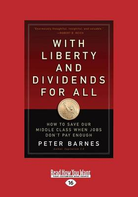 With Liberty and Dividends for All: How to Save Our Middle Class When Jobs Don't Pay Enough (Paperback)
