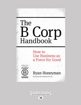 The B Corp Handbook: How to Use Business as a Force for Good (Paperback)