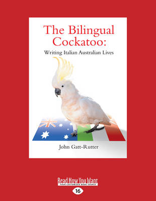 The Bilingual Cockatoo: Writing Italian Australian Lives (Paperback)