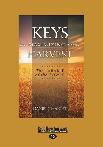 Keys to Maximizing Your Harvest: The Parable of the Sower (Paperback)
