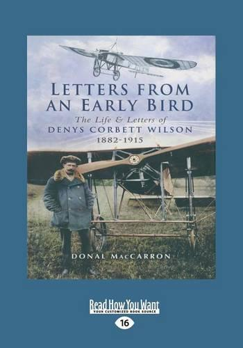 Letters from an Early Bird: The Life and Letters of Denys Corbett Wilson, 1882-1915 (Paperback)