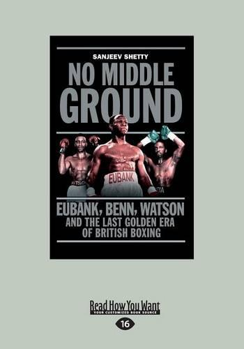 No Middle Ground: Eubank, Benn, Watson and the Last Golden Era of British Boxing (Paperback)
