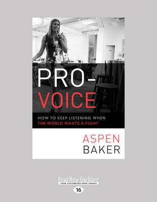 Pro-Voice: How to Keep Listening When the World Wants a Fight (Paperback)