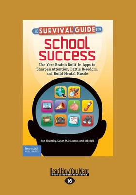 The Survival Guide for School Success: Use Your Brain's Built-in Apps to Sharpen Attention, Battle Boredom, and Build Mental Muscle (Paperback)