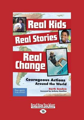 Real Kids, Real Stories, Real Change: Courageous Actions Around the World (Paperback)