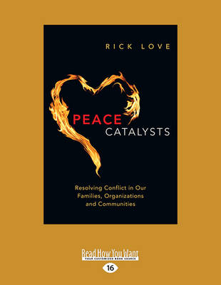 Peace Catalysts: Resolving Conflict in Our Families, Organizations and Communities (Paperback)