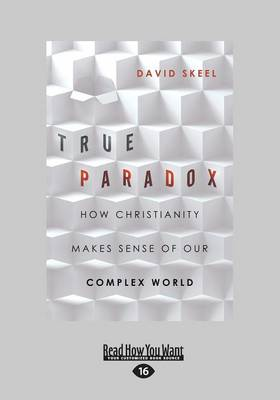 True Paradox: How Christianity Makes Sense of Our Complex World (Paperback)