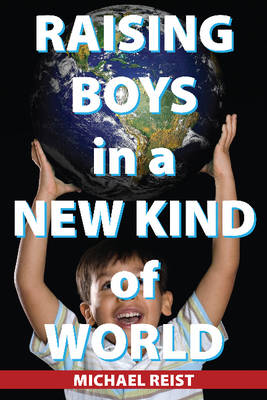 Raising Boys in a New Kind of World (Paperback)