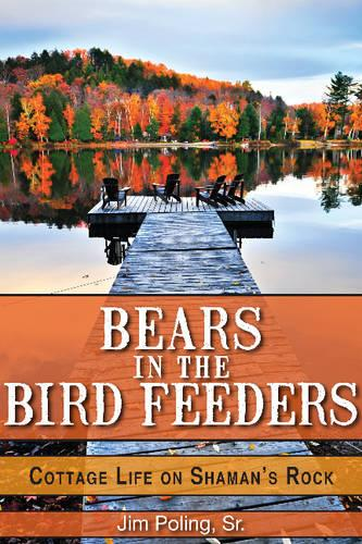 Bears in the Bird Feeders: Cottage Life on Shaman's Rock (Paperback)