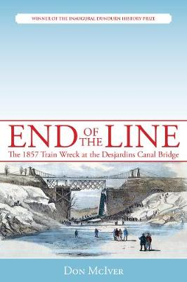 End of the Line: The 1857 Train Wreck at the Desjardins Canal Bridge (Paperback)