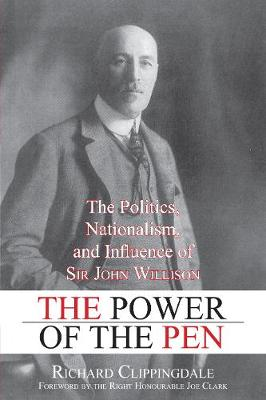 The Power of the Pen: The Politics, Nationalism, and Influence of Sir John Willison (Paperback)