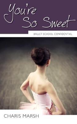 You're So Sweet: Ballet School Confidential - Ballet School Confidential (Paperback)