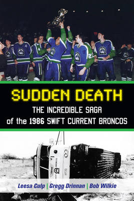Sudden Death: The Incredible Saga of the 1986 Swift Current Broncos (Paperback)