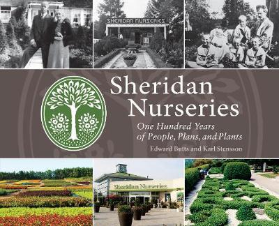 Sheridan Nurseries: One Hundred Years of People, Plans, and Plants (Hardback)