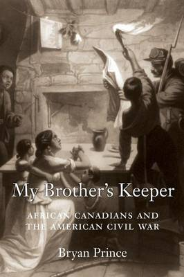 My Brother's Keeper: African Canadians and the American Civil War (Paperback)