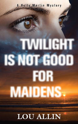 Twilight Is Not Good for Maidens: A Holly Martin Mystery - A Holly Martin Mystery 3 (Paperback)