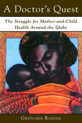 A Doctor's Quest: The Struggle for Mother and Child Health Around the Globe (Paperback)